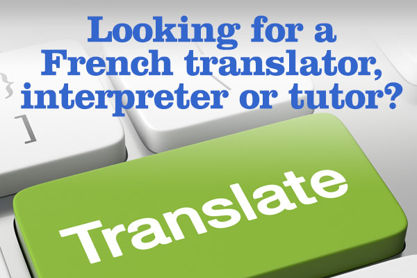 Looking for a French translator, interpreter or tutor?
