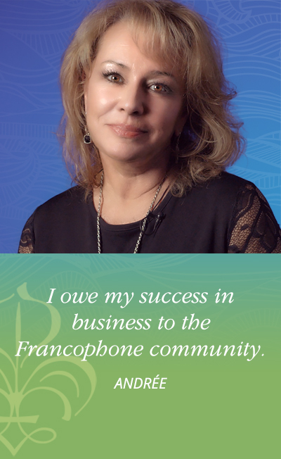 I owe my success in business to the Francophone community. - Andrée