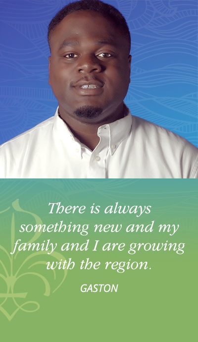 There is always something new and my family and I are growing with the region. - Gaston