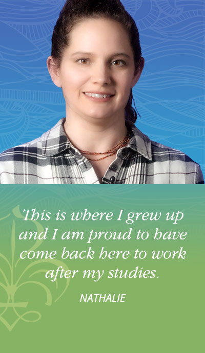 This is where I grew up and I am proud to have come back here to work after my studies. - Nathalie