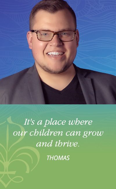 It's a place where our children can grow and thrive. - Thomas