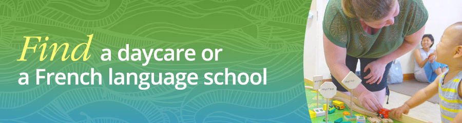 Find a daycare or a French language school